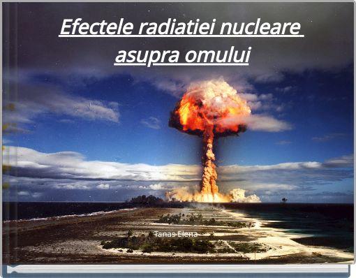 Efectele radiatiei nucleare asupra omului