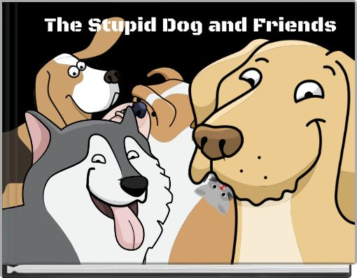 The Stupid Dog and Friends