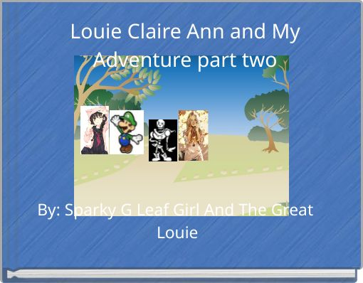 Louie Claire Ann and My Adventure part two