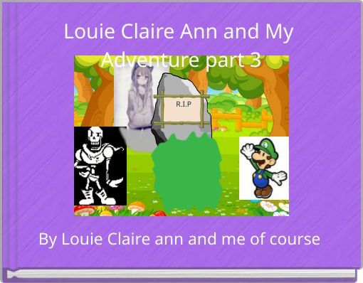 Louie Claire Ann and My Adventure part 3