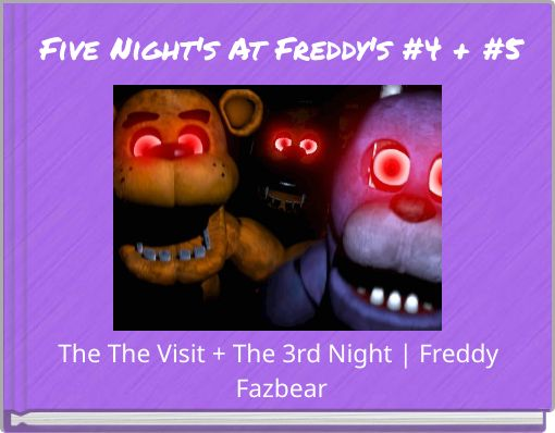 Five Night's At Freddy's #4 + #5