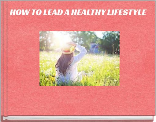 HOW TO LEAD A HEALTHY LIFESTYLE