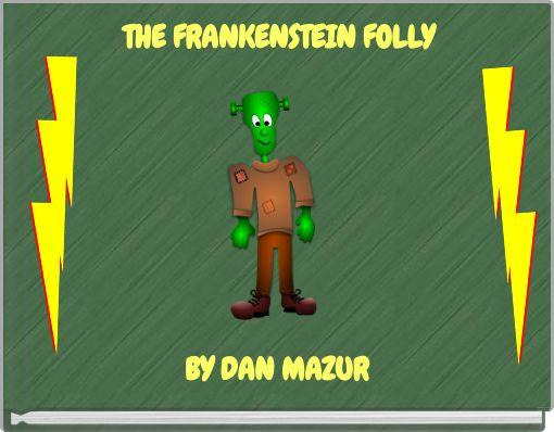 THE FRANKENSTEIN FOLLY