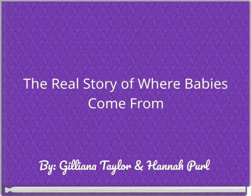 The Real Story of Where Babies Come From