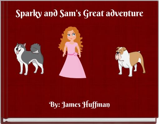 Sparky and Sam's Great adventure