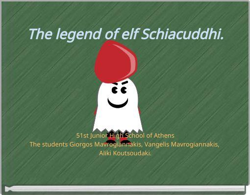 The legend of elf Schiacuddhi.