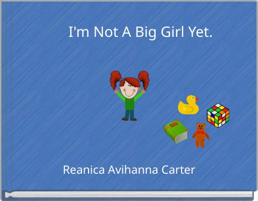 I'm Not A Big Girl Yet.