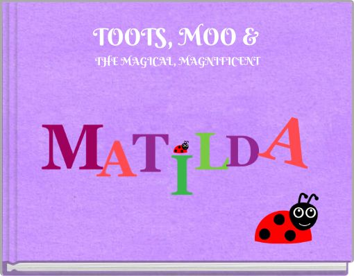 TOOTS, MOO & THE MAGICAL, MAGNIFICENT
