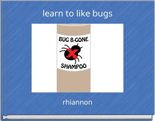 learn to like bugs