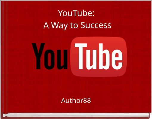 YouTube: A Way to Success