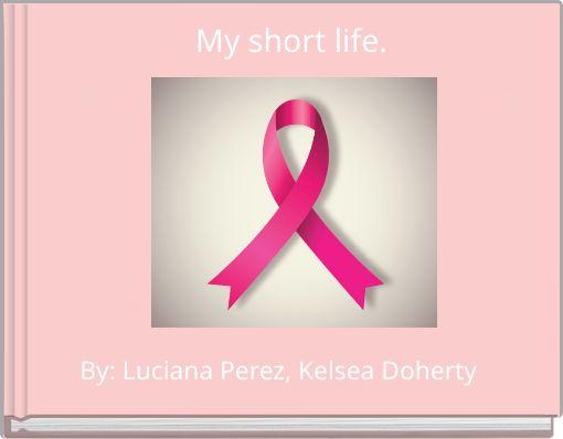 My short life.