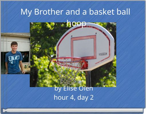 My Brother and a basket ball hoop