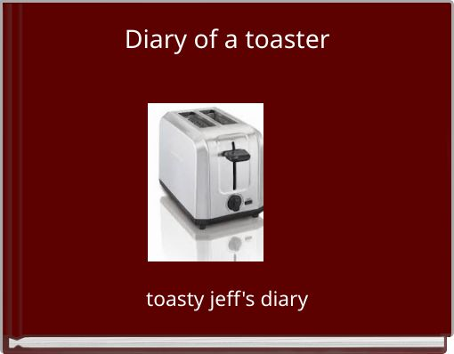 Diary of a toaster