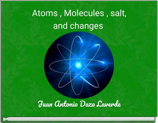 Atoms , Molecules , salt,and changes