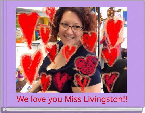 We love you Miss Livingston!!