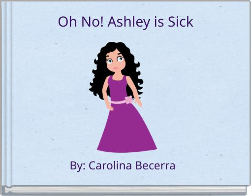 Oh No! Ashley is  Sick