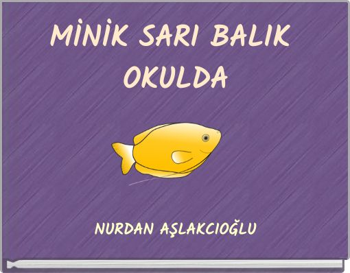 MİNİK SARI BALIK OKULDA