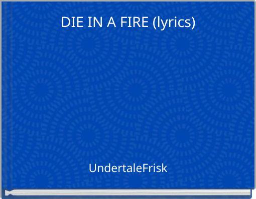DIE IN A FIRE (lyrics)