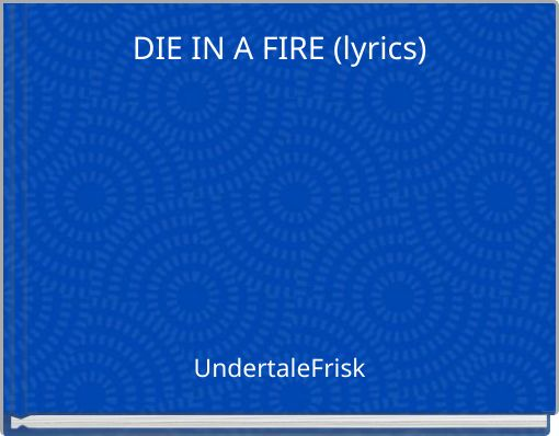 DIE IN A FIRE (lyrics)