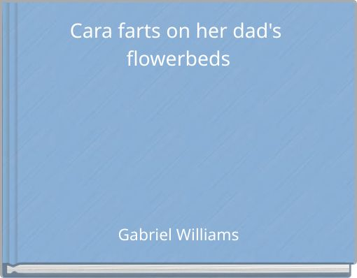 Cara farts on her dad's flowerbeds