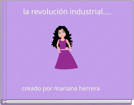 la revolución industrial....