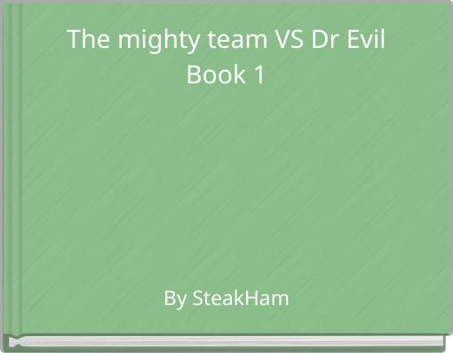 The mighty team VS Dr EvilBook 1