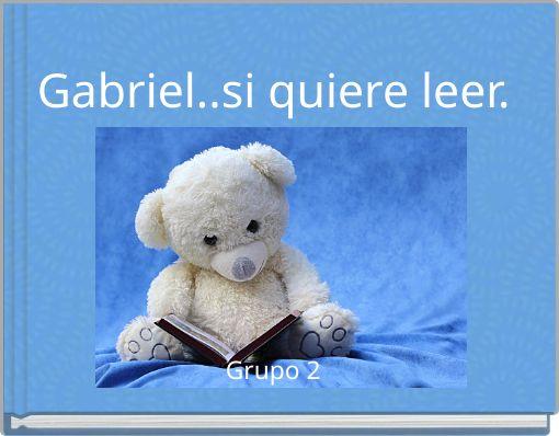 Gabriel..si quiere leer.