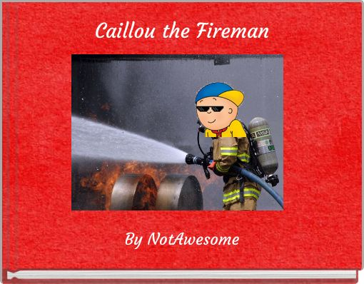 Caillou the Fireman
