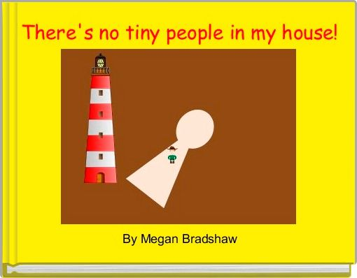 There's no tiny people in my house!