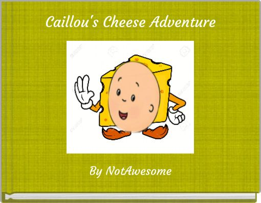 Caillou's Cheese Adventure