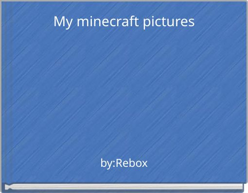 My minecraft pictures