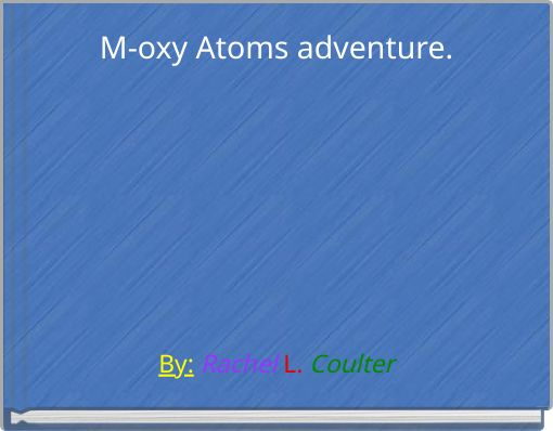 M-oxy Atoms  adventure.