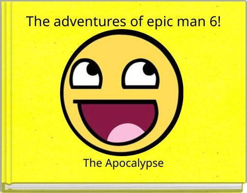 The adventures of epic man 6!