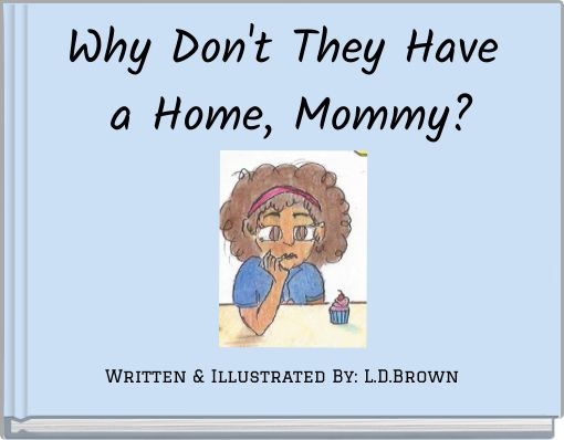 Why Don't They Have a Home, Mommy?