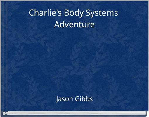 Charlie's Body Systems Adventure