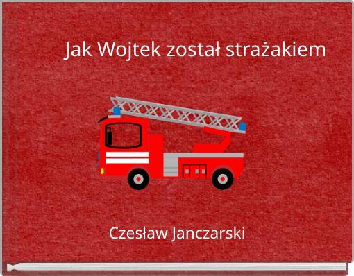 Jak Wojtek został strażakiem