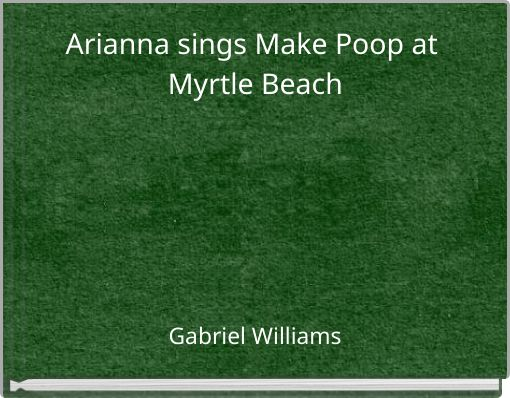 Arianna sings Make Poop at Myrtle Beach