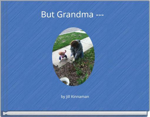 But Grandma ---