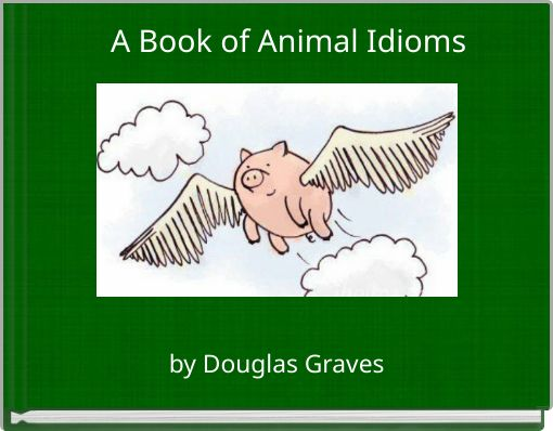 A Book Of Animal Idioms Free Books Childrens Stories Online