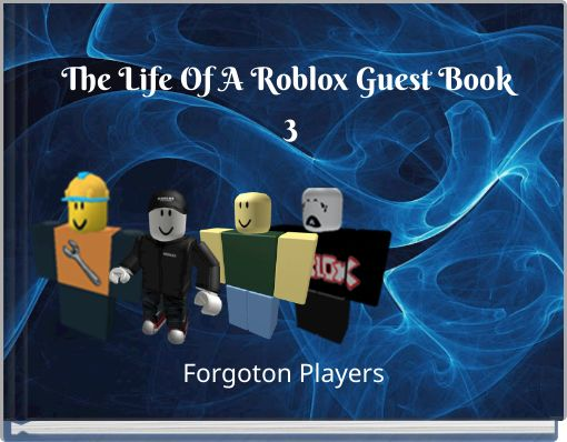 The Life Of A Roblox Guest Book 3