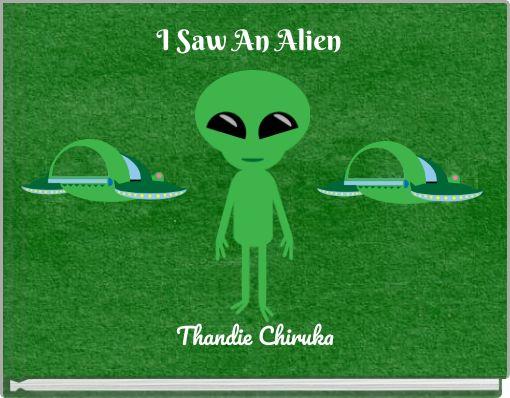I Saw An Alien