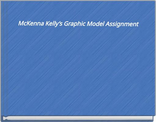McKenna Kelly's Graphic Model Assignment