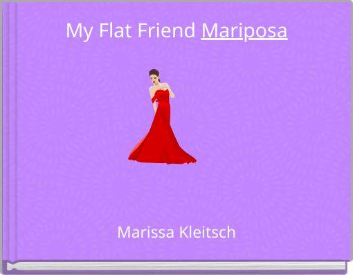 My Flat Friend  Mariposa