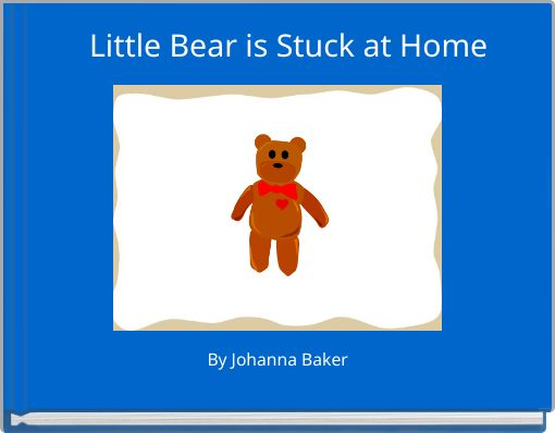 Little Bear is Stuck at Home