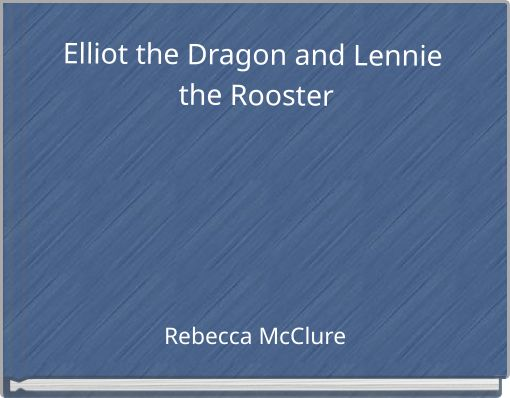 Elliot the Dragon and Lennie the Rooster