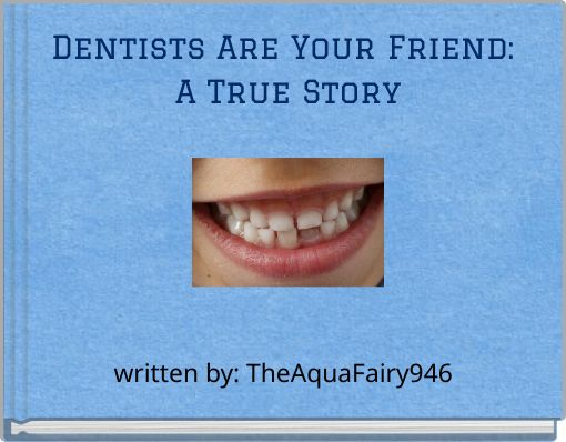 Dentists Are Your Friend: A True Story