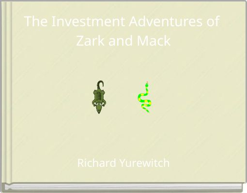 The Investment Adventures of Zark and Mack