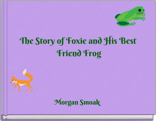 The Story of Foxie and His Best Friend Frog