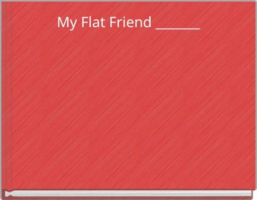My Flat Friend _______