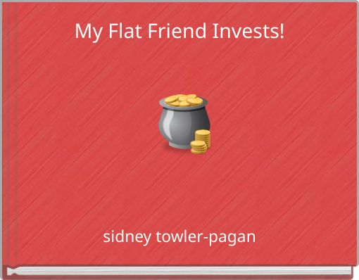 My Flat Friend Invests!